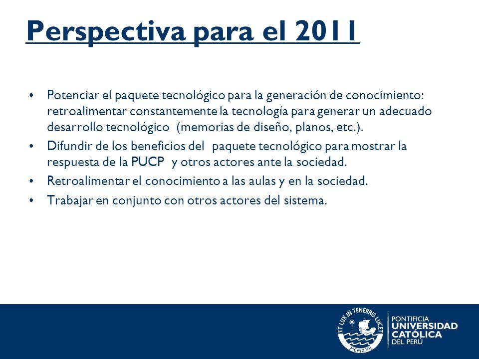Perspectiva para el 2011 Potenciar el paquete tecnológico para la generación de conocimiento: retroalimentar constantemente la tecnología para generar