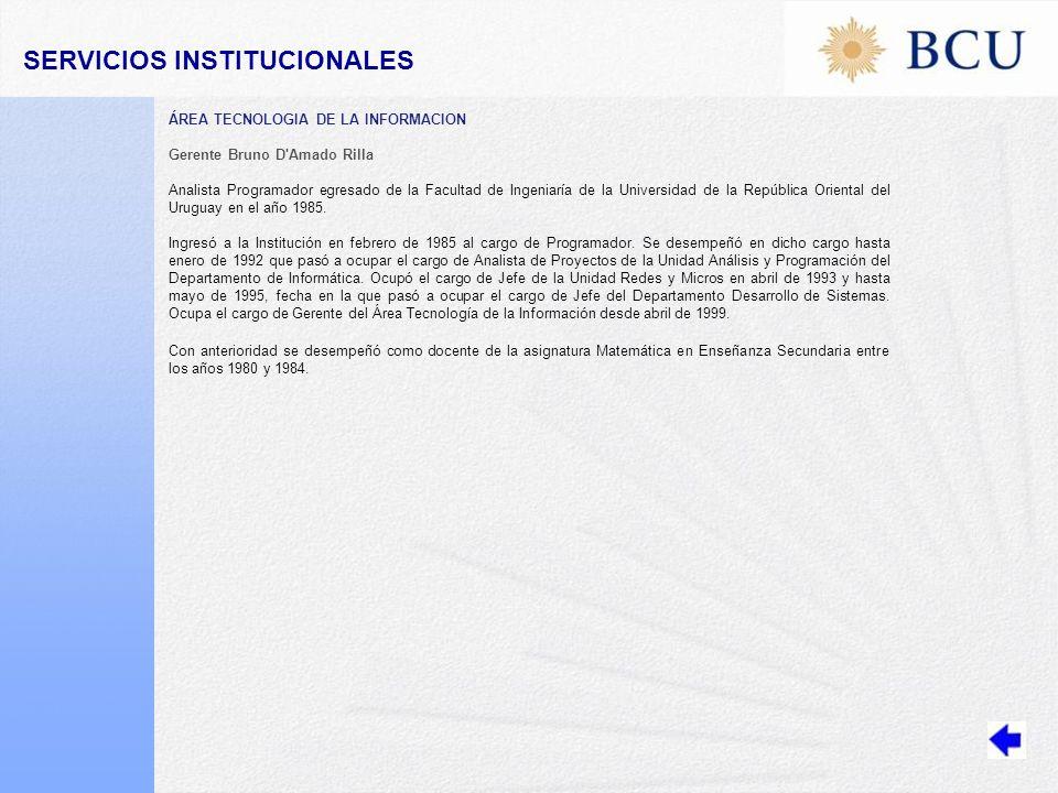 ÁREA TECNOLOGIA DE LA INFORMACION Gerente Bruno D Amado Rilla Analista Programador egresado de la Facultad de Ingeniaría de la Universidad de la República Oriental del Uruguay en el año 1985.