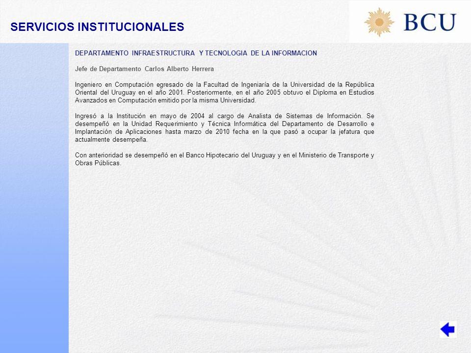 DEPARTAMENTO INFRAESTRUCTURA Y TECNOLOGIA DE LA INFORMACION Jefe de Departamento Carlos Alberto Herrera Ingeniero en Computación egresado de la Facultad de Ingeniaría de la Universidad de la República Oriental del Uruguay en el año 2001.