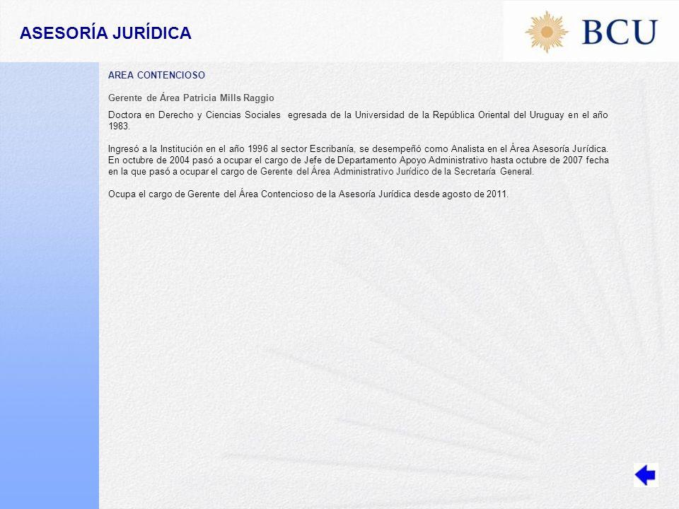 AREA CONTENCIOSO Gerente de Área Patricia Mills Raggio Doctora en Derecho y Ciencias Sociales egresada de la Universidad de la República Oriental del Uruguay en el año 1983.