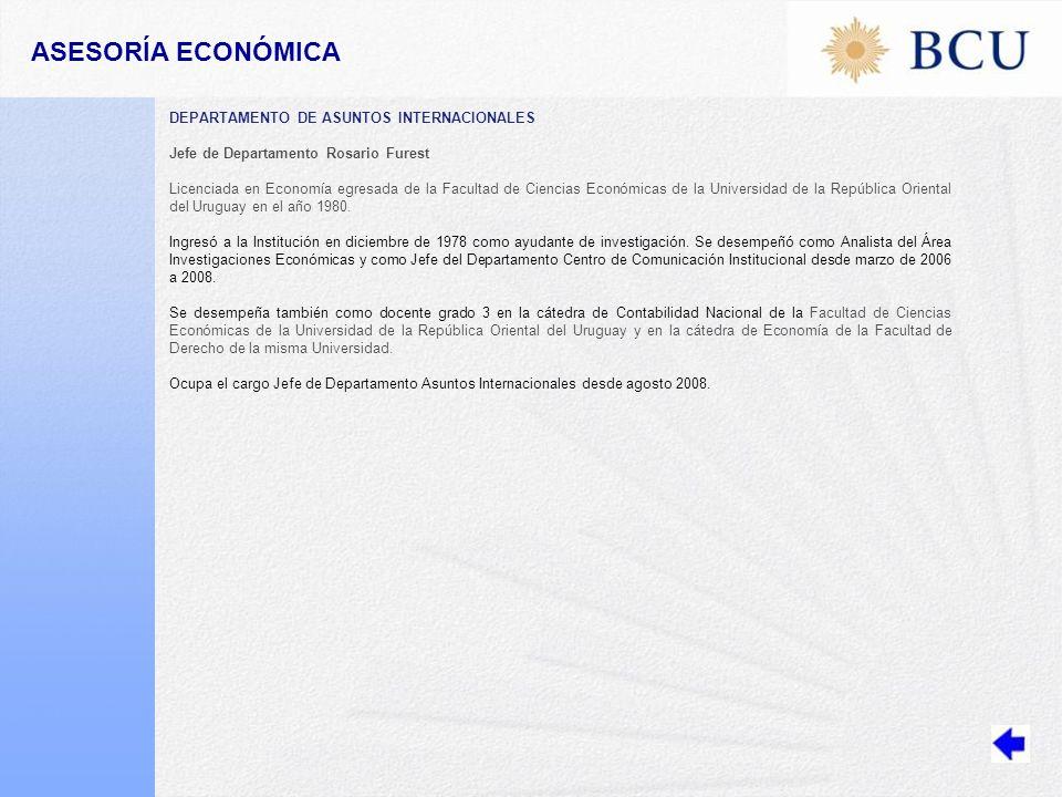 DEPARTAMENTO DE ASUNTOS INTERNACIONALES Jefe de Departamento Rosario Furest Licenciada en Economía egresada de la Facultad de Ciencias Económicas de la Universidad de la República Oriental del Uruguay en el año 1980.