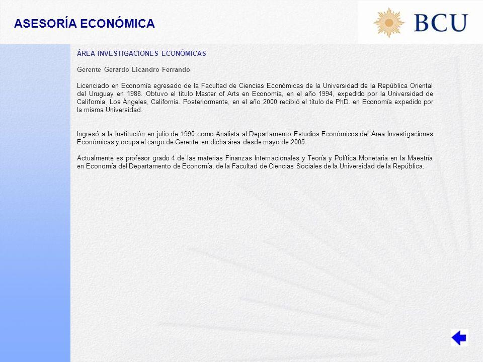 ÁREA INVESTIGACIONES ECONÓMICAS Gerente Gerardo Licandro Ferrando Licenciado en Economía egresado de la Facultad de Ciencias Económicas de la Universidad de la República Oriental del Uruguay en 1988.