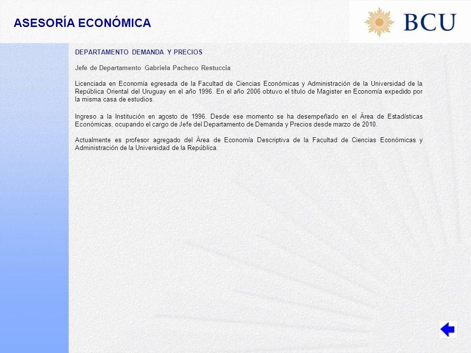 DEPARTAMENTO DEMANDA Y PRECIOS Jefe de Departamento Gabriela Pacheco Restuccia Licenciada en Economía egresada de la Facultad de Ciencias Económicas y Administración de la Universidad de la República Oriental del Uruguay en el año 1996.
