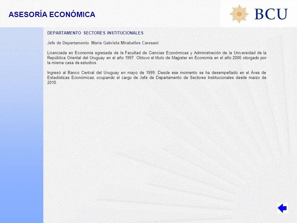 DEPARTAMENTO SECTORES INSTITUCIONALES Jefe de Departamento María Gabriela Miraballes Caresani Licenciada en Economía egresada de la Facultad de Ciencias Económicas y Administración de la Universidad de la República Oriental del Uruguay en el año 1997.