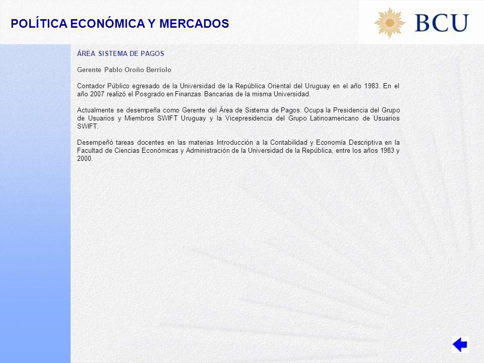 POLÍTICA ECONÓMICA Y MERCADOS ÁREA SISTEMA DE PAGOS Gerente Pablo Oroño Berriolo Contador Público egresado de la Universidad de la República Oriental del Uruguay en el año 1983.