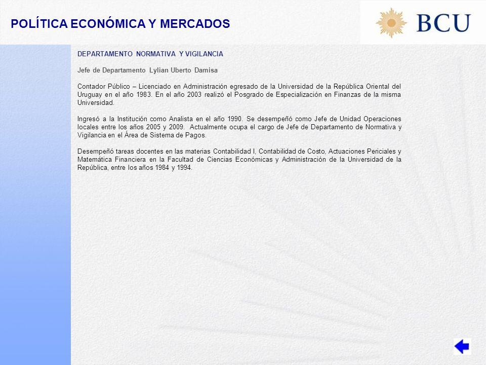 POLÍTICA ECONÓMICA Y MERCADOS DEPARTAMENTO NORMATIVA Y VIGILANCIA Jefe de Departamento Lylian Uberto Damisa Contador Público – Licenciado en Administración egresado de la Universidad de la República Oriental del Uruguay en el año 1983.