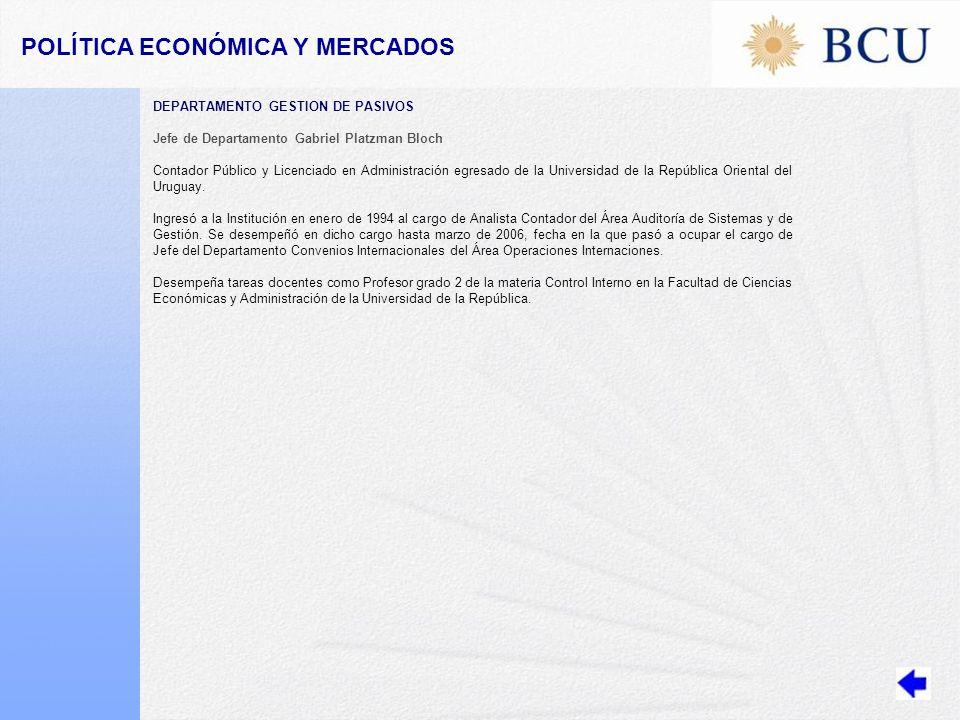 POLÍTICA ECONÓMICA Y MERCADOS DEPARTAMENTO GESTION DE PASIVOS Jefe de Departamento Gabriel Platzman Bloch Contador Público y Licenciado en Administración egresado de la Universidad de la República Oriental del Uruguay.