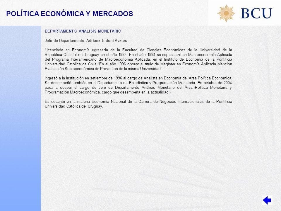 POLÍTICA ECONÓMICA Y MERCADOS DEPARTAMENTO ANÁLISIS MONETARIO Jefe de Departamento Adriana Induni Avalos Licenciada en Economía egresada de la Facultad de Ciencias Económicas de la Universidad de la República Oriental del Uruguay en el año 1992.