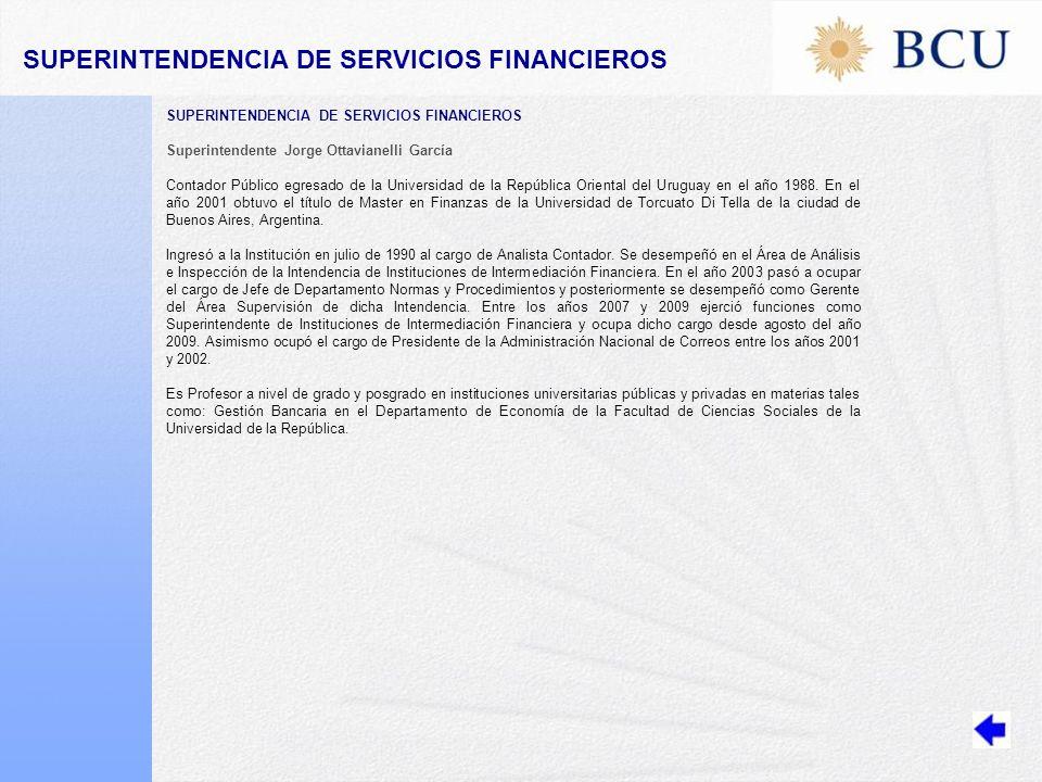 SUPERINTENDENCIA DE SERVICIOS FINANCIEROS Superintendente Jorge Ottavianelli García Contador Público egresado de la Universidad de la República Oriental del Uruguay en el año 1988.