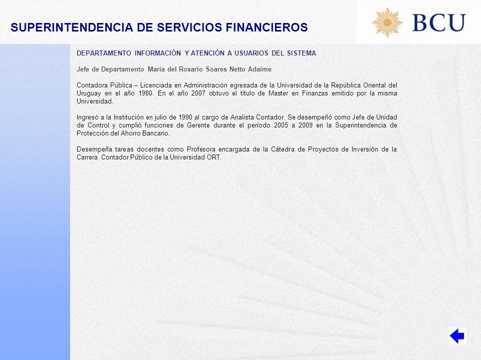 DEPARTAMENTO INFORMACIÓN Y ATENCIÓN A USUARIOS DEL SISTEMA Jefe de Departamento María del Rosario Soares Netto Adaime Contadora Pública – Licenciada en Administración egresada de la Universidad de la República Oriental del Uruguay en el año 1980.
