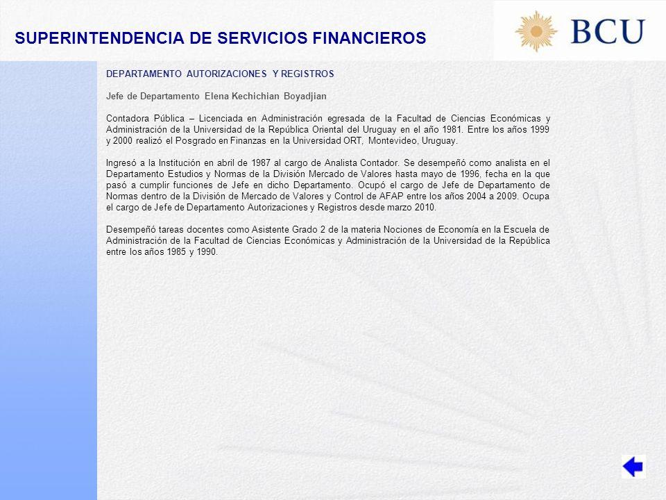 DEPARTAMENTO AUTORIZACIONES Y REGISTROS Jefe de Departamento Elena Kechichian Boyadjian Contadora Pública – Licenciada en Administración egresada de la Facultad de Ciencias Económicas y Administración de la Universidad de la República Oriental del Uruguay en el año 1981.