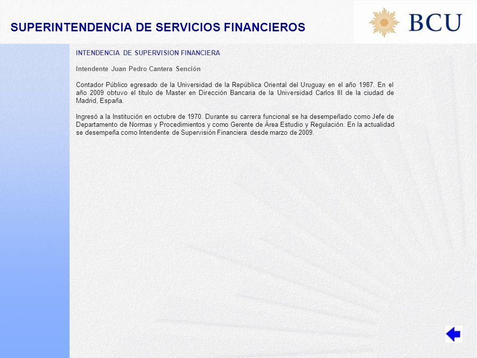 INTENDENCIA DE SUPERVISION FINANCIERA Intendente Juan Pedro Cantera Sención Contador Público egresado de la Universidad de la República Oriental del Uruguay en el año 1987.