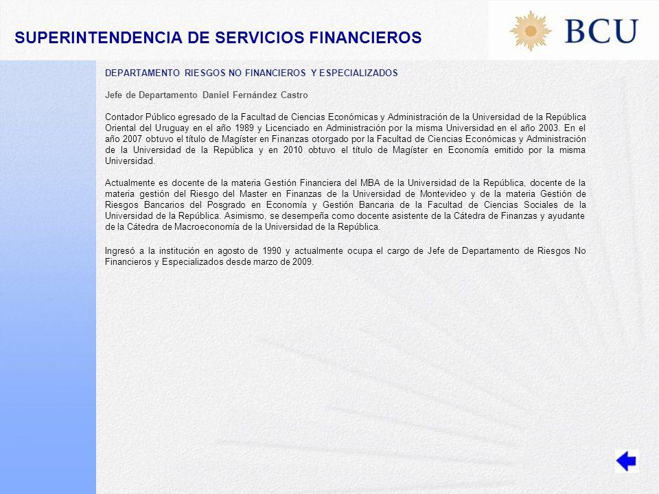 DEPARTAMENTO RIESGOS NO FINANCIEROS Y ESPECIALIZADOS Jefe de Departamento Daniel Fernández Castro Contador Público egresado de la Facultad de Ciencias Económicas y Administración de la Universidad de la República Oriental del Uruguay en el año 1989 y Licenciado en Administración por la misma Universidad en el año 2003.