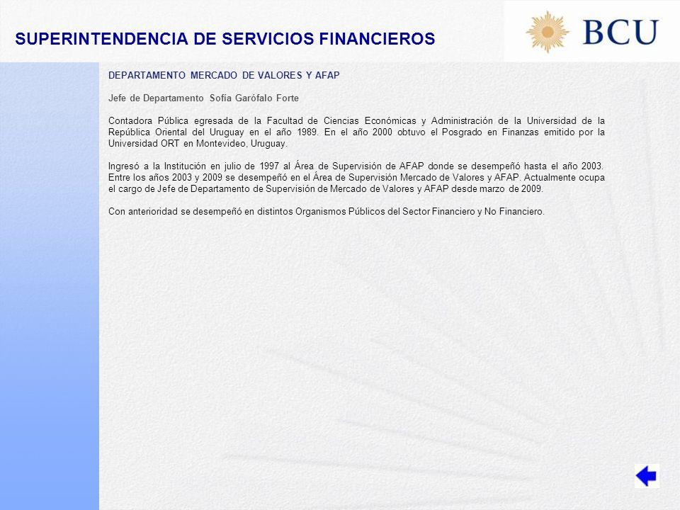 DEPARTAMENTO MERCADO DE VALORES Y AFAP Jefe de Departamento Sofía Garófalo Forte Contadora Pública egresada de la Facultad de Ciencias Económicas y Administración de la Universidad de la República Oriental del Uruguay en el año 1989.