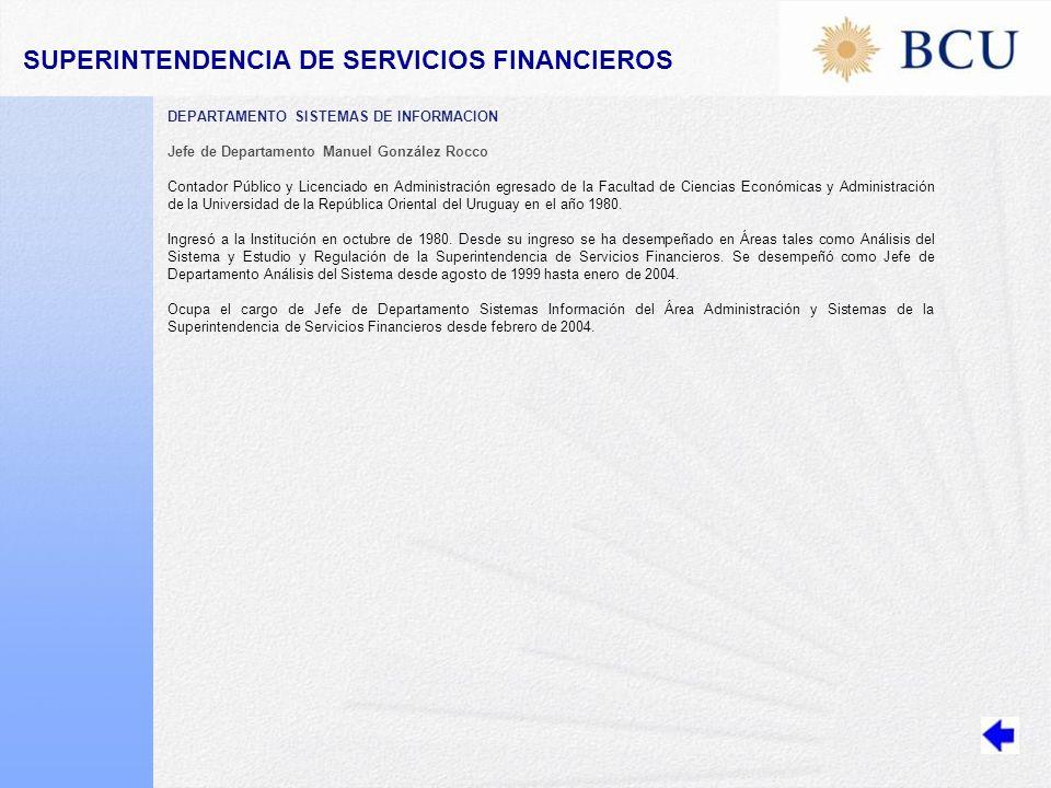 DEPARTAMENTO SISTEMAS DE INFORMACION Jefe de Departamento Manuel González Rocco Contador Público y Licenciado en Administración egresado de la Facultad de Ciencias Económicas y Administración de la Universidad de la República Oriental del Uruguay en el año 1980.