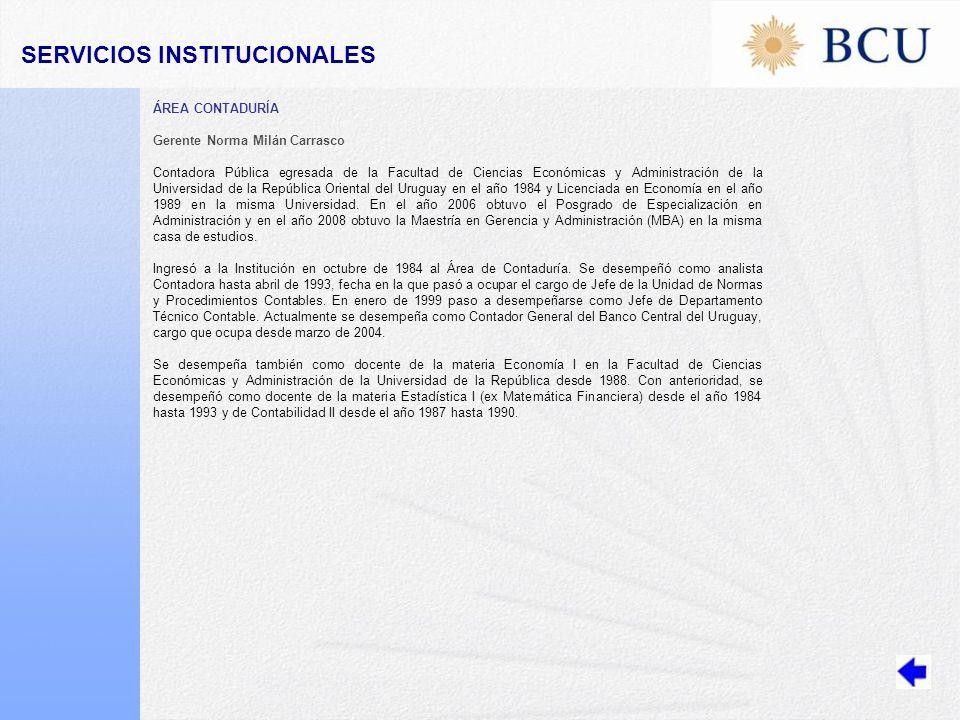 ÁREA CONTADURÍA Gerente Norma Milán Carrasco Contadora Pública egresada de la Facultad de Ciencias Económicas y Administración de la Universidad de la República Oriental del Uruguay en el año 1984 y Licenciada en Economía en el año 1989 en la misma Universidad.