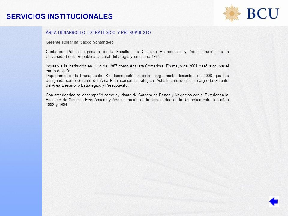 ÁREA DESARROLLO ESTRATÉGICO Y PRESUPUESTO Gerente Rosanna Sacco Santangelo Contadora Pública egresada de la Facultad de Ciencias Económicas y Administración de la Universidad de la República Oriental del Uruguay en el año 1984.