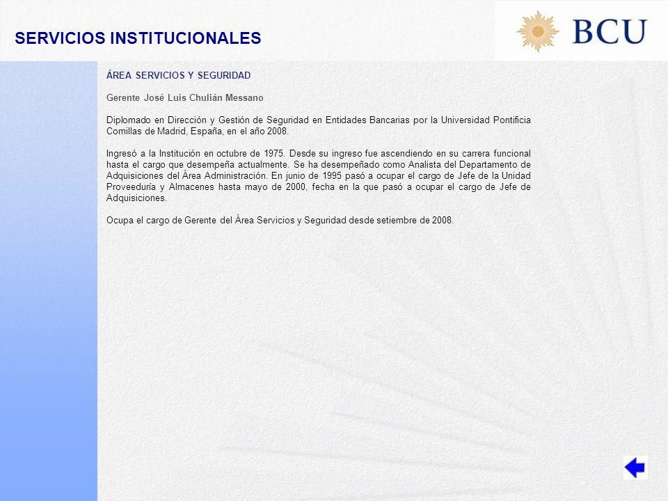 ÁREA SERVICIOS Y SEGURIDAD Gerente José Luis Chulián Messano Diplomado en Dirección y Gestión de Seguridad en Entidades Bancarias por la Universidad Pontificia Comillas de Madrid, España, en el año 2008.