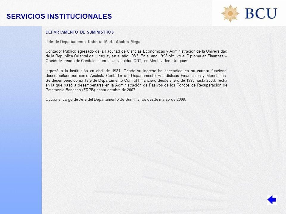 DEPARTAMENTO DE SUMINISTROS Jefe de Departamento Roberto Mario Abaldo Mega Contador Público egresado de la Facultad de Ciencias Económicas y Administración de la Universidad de la República Oriental del Uruguay en el año 1983.