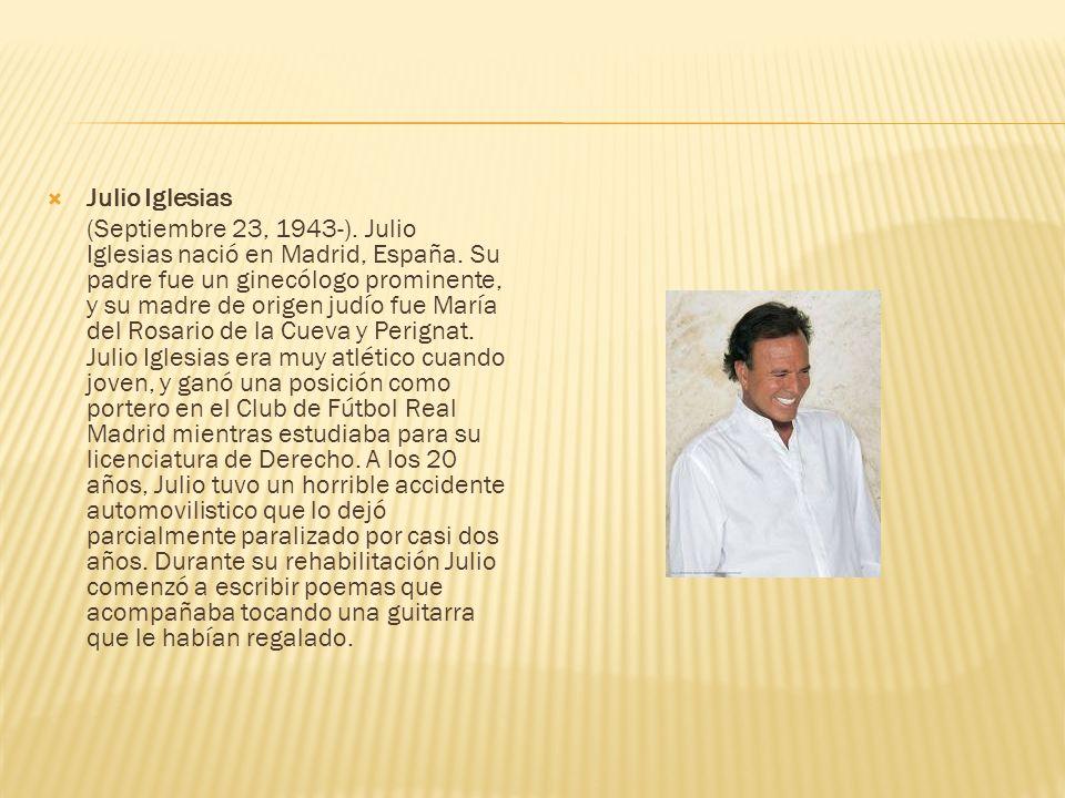 Julio Iglesias (Septiembre 23, 1943-).Julio Iglesias nació en Madrid, España.