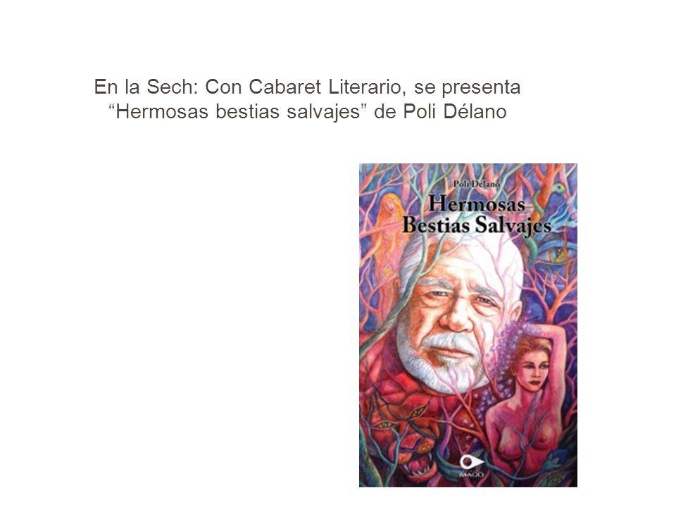 En la Sech: Con Cabaret Literario, se presenta Hermosas bestias salvajes de Poli Délano