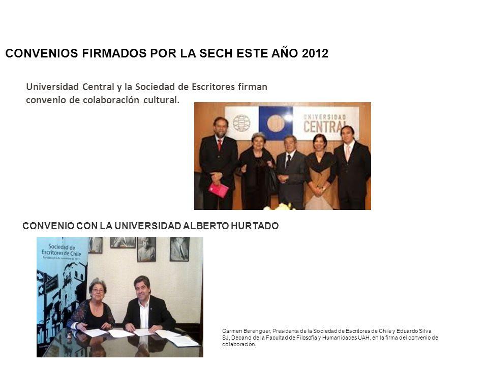 CONVENIOS FIRMADOS POR LA SECH ESTE AÑO 2012 Universidad Central y la Sociedad de Escritores firman convenio de colaboración cultural. CONVENIO CON LA