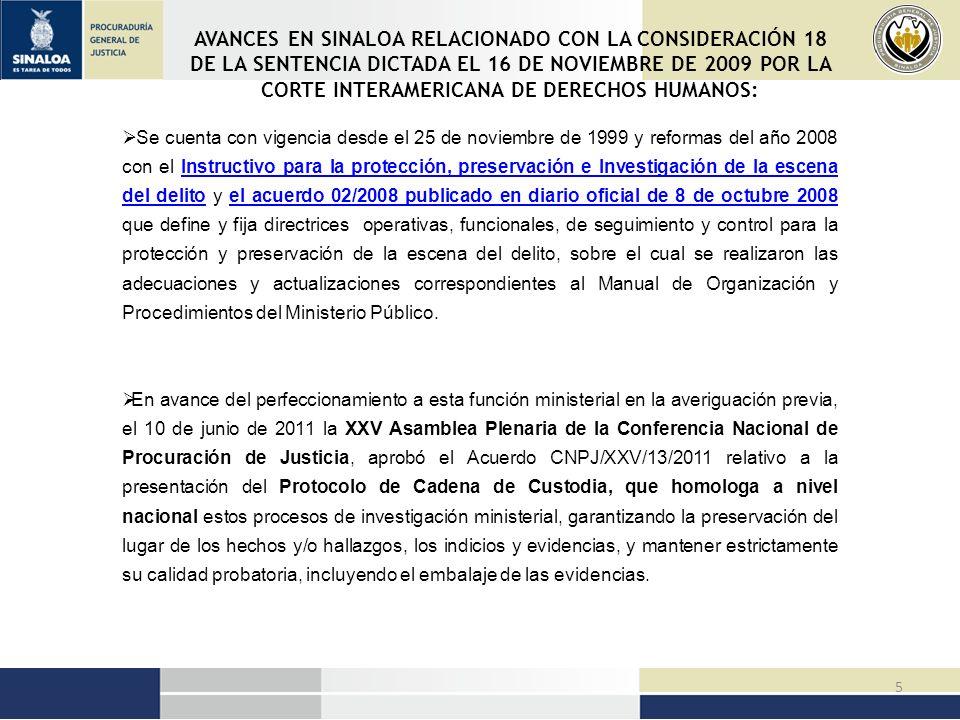 6 ATENCIÓN Y PROTECCIÓN DE MUJERES RELACIONADO CON LA CONSIDERACIÓN 18 DE LA SENTENCIA DICTADA EL 16 DE NOVIEMBRE DE 2009 POR LA CORTE INTERAMERICANA DE DERECHOS HUMANOS: 1 Agencia del Ministerio Público Especializada para casos de Desapariciones Forzosas de Personas en Culiacán de competencia en todo el Estado.
