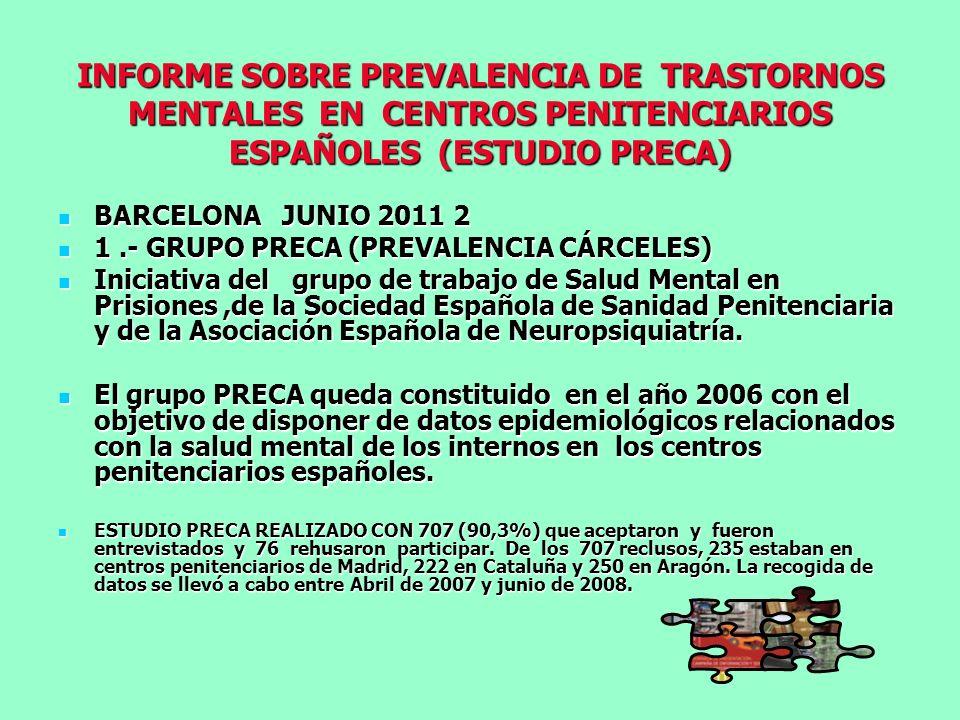 INFORME SOBRE PREVALENCIA DE TRASTORNOS MENTALES EN CENTROS PENITENCIARIOS ESPAÑOLES (ESTUDIO PRECA) BARCELONA JUNIO 2011 2 BARCELONA JUNIO 2011 2 1.-