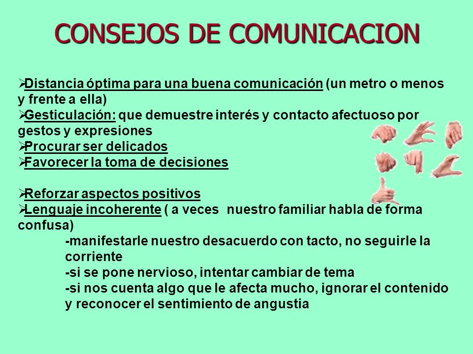 Distancia óptima para una buena comunicación (un metro o menos y frente a ella) Gesticulación: que demuestre interés y contacto afectuoso por gestos y