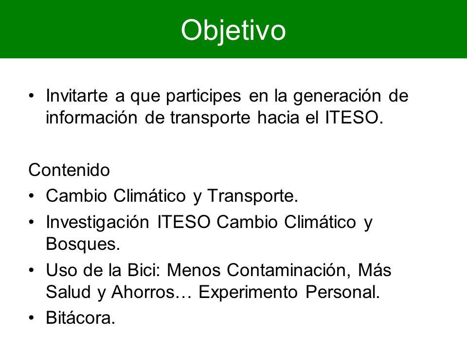 Objetivo Invitarte a que participes en la generación de información de transporte hacia el ITESO. Contenido Cambio Climático y Transporte. Investigaci