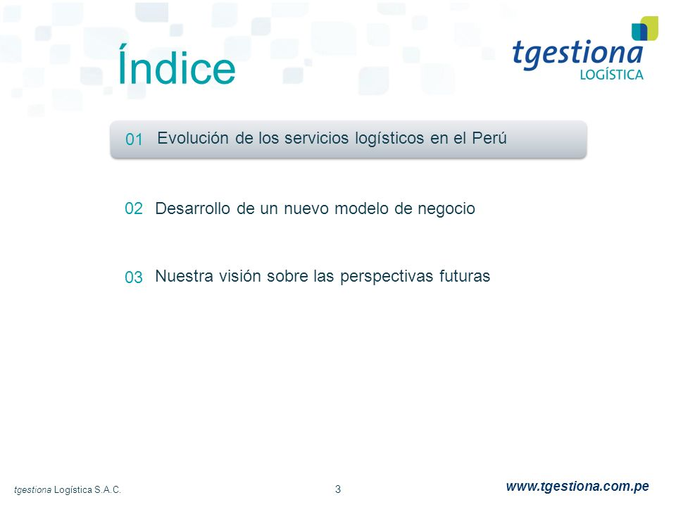 3 tgestiona Logística S.A.C. www.tgestiona.com.pe Índice 01 02 03 Evolución de los servicios logísticos en el Perú Desarrollo de un nuevo modelo de ne