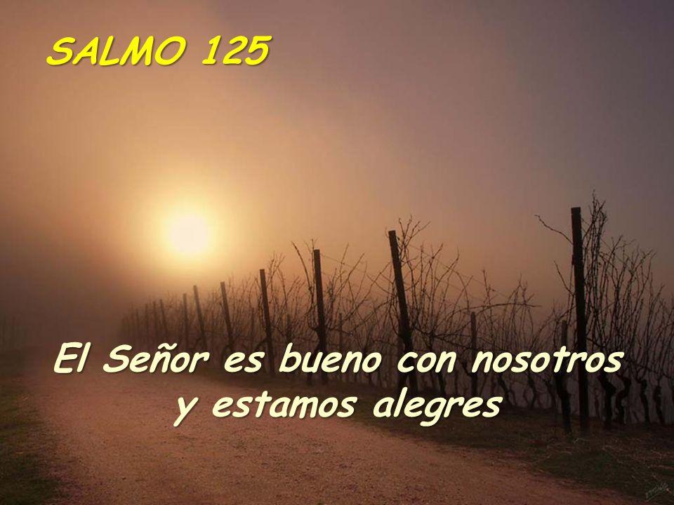 El Señor es bueno con nosotros y estamos alegres SALMO 125