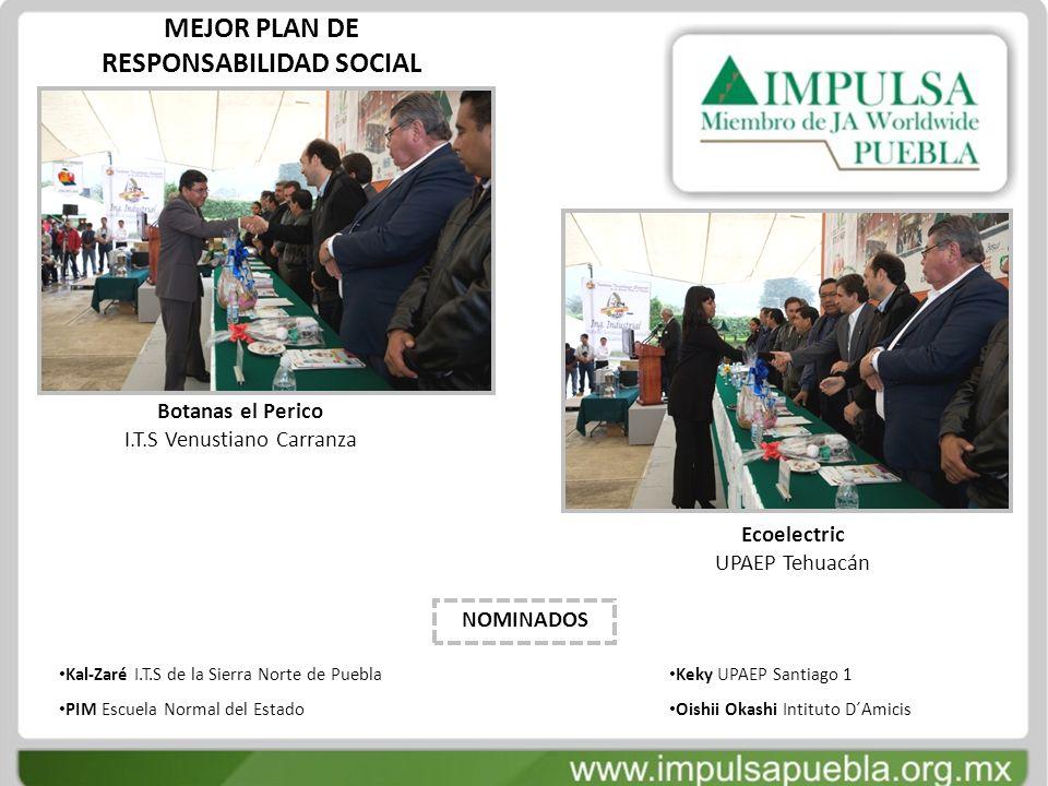MEJOR PLAN DE RESPONSABILIDAD SOCIAL Botanas el Perico I.T.S Venustiano Carranza Ecoelectric UPAEP Tehuacán Kal-Zaré I.T.S de la Sierra Norte de Puebl