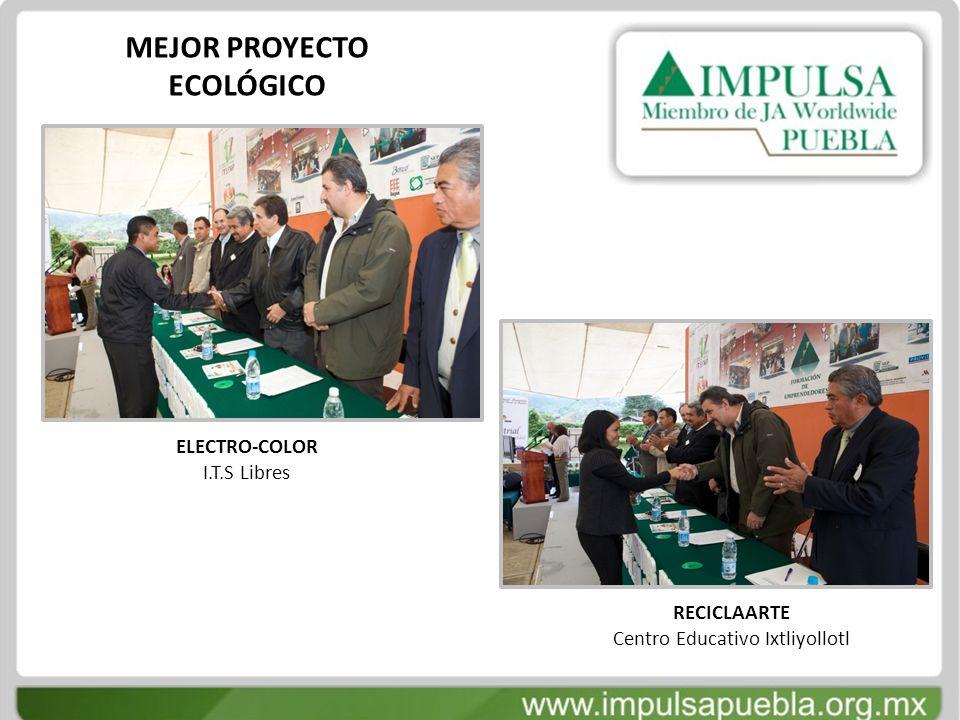 MEJOR PROYECTO ECOLÓGICO ELECTRO-COLOR I.T.S Libres RECICLAARTE Centro Educativo Ixtliyollotl