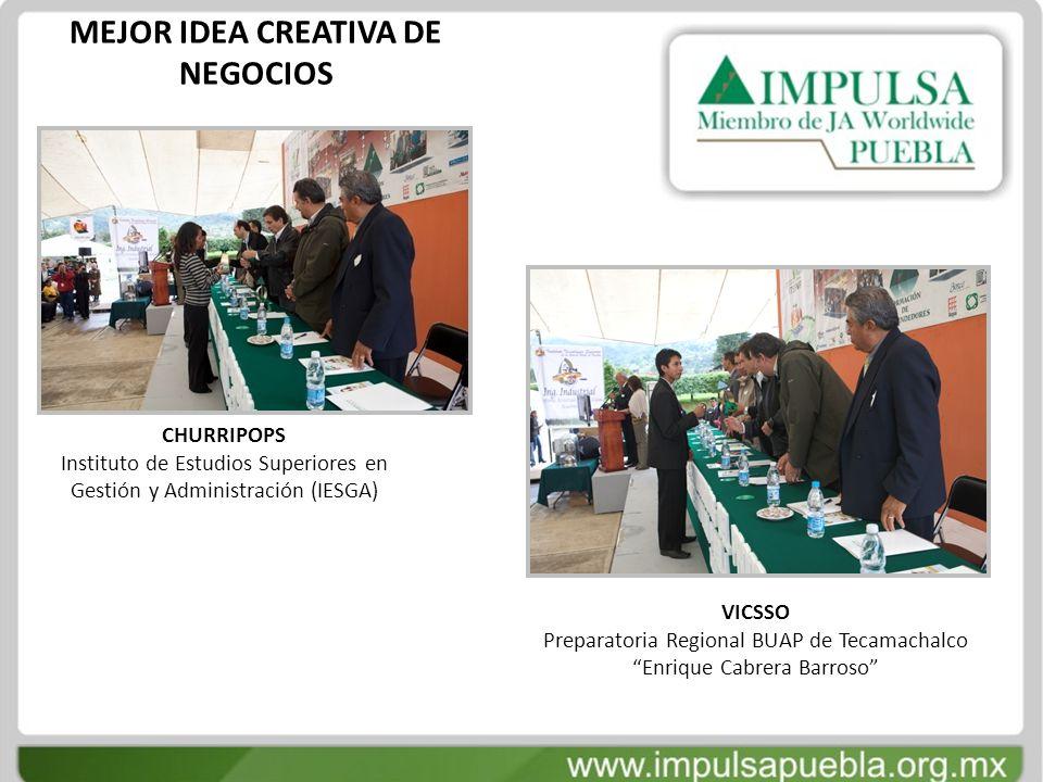 MEJOR IDEA CREATIVA DE NEGOCIOS CHURRIPOPS Instituto de Estudios Superiores en Gestión y Administración (IESGA) VICSSO Preparatoria Regional BUAP de T