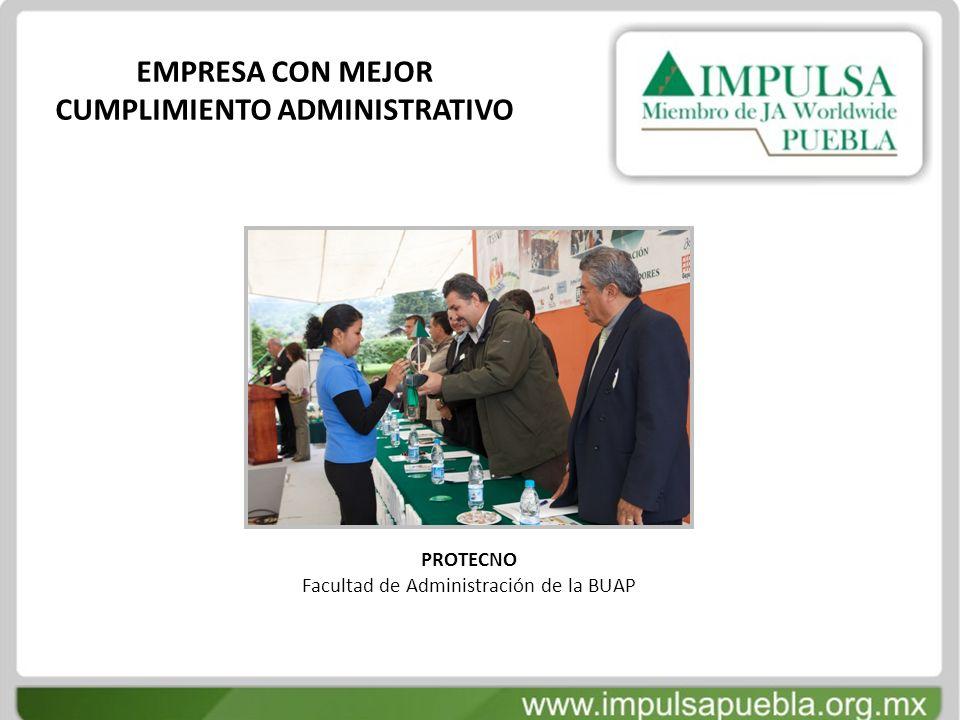 EMPRESA CON MEJOR CUMPLIMIENTO ADMINISTRATIVO PROTECNO Facultad de Administración de la BUAP