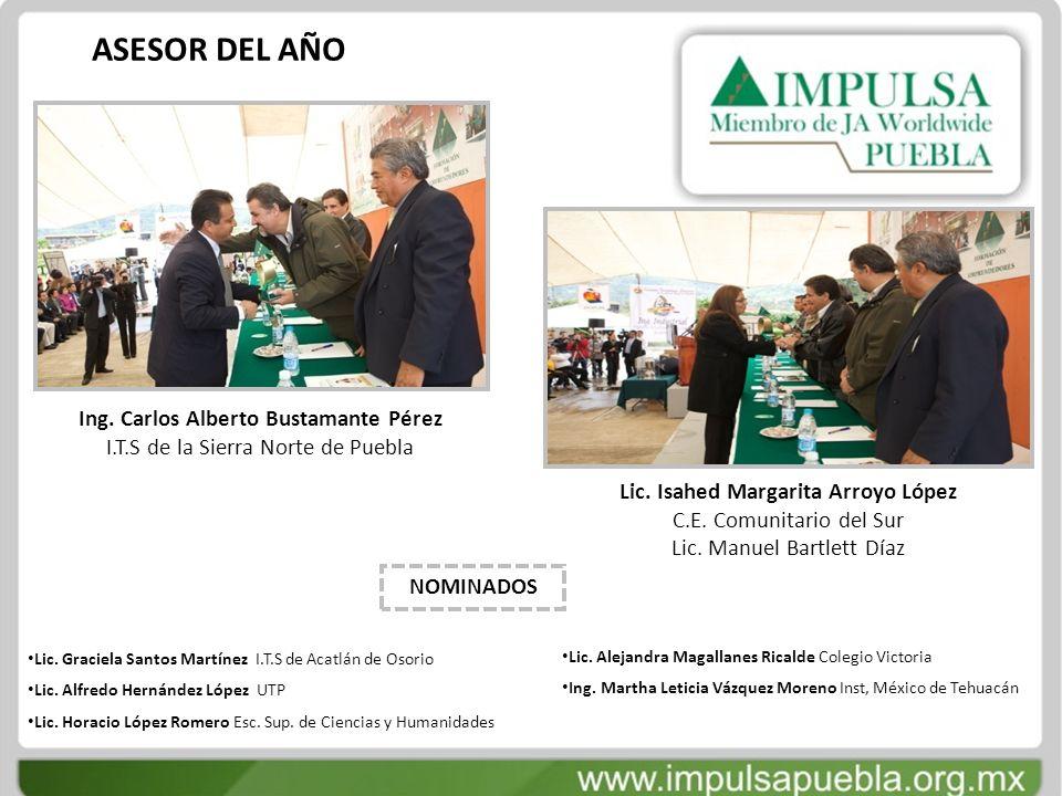 ASESOR DEL AÑO Ing. Carlos Alberto Bustamante Pérez I.T.S de la Sierra Norte de Puebla Lic. Isahed Margarita Arroyo López C.E. Comunitario del Sur Lic