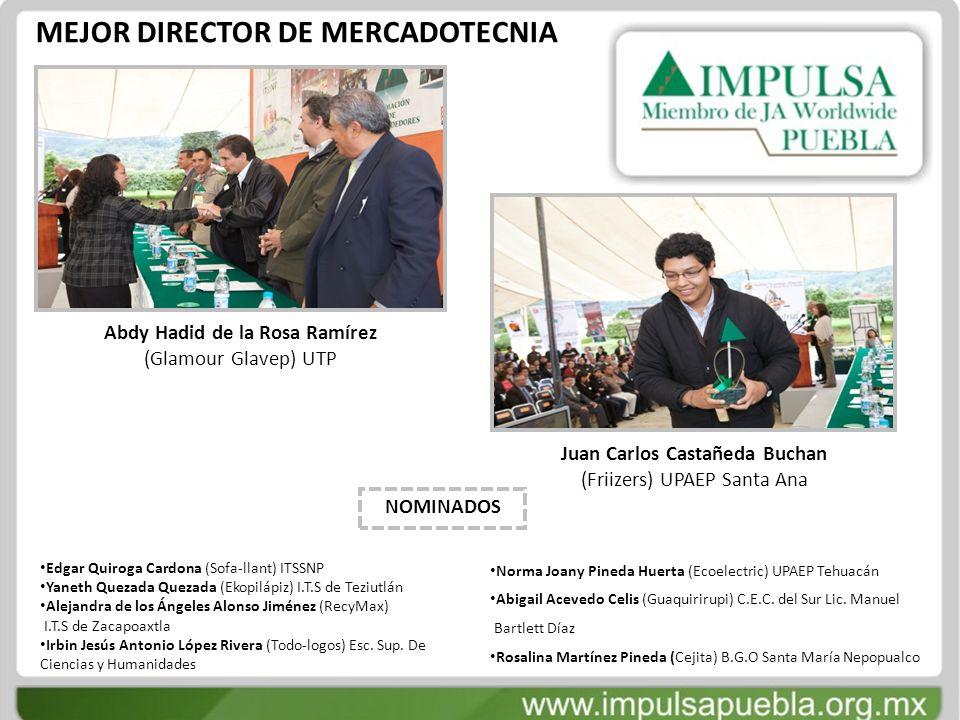 MEJOR DIRECTOR DE MERCADOTECNIA Abdy Hadid de la Rosa Ramírez (Glamour Glavep) UTP Juan Carlos Castañeda Buchan (Friizers) UPAEP Santa Ana Edgar Quiro