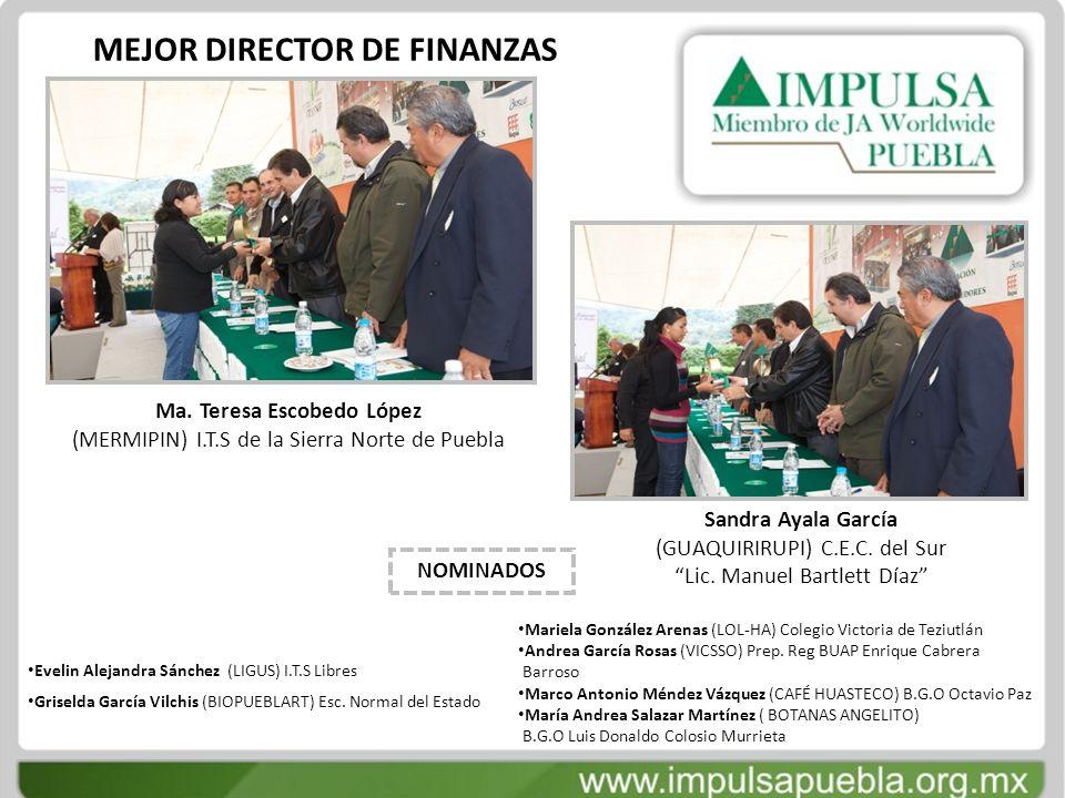 MEJOR DIRECTOR DE FINANZAS Ma. Teresa Escobedo López (MERMIPIN) I.T.S de la Sierra Norte de Puebla Sandra Ayala García (GUAQUIRIRUPI) C.E.C. del Sur L