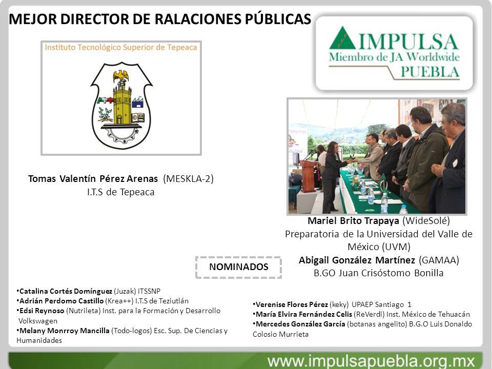 MEJOR DIRECTOR DE RALACIONES PÚBLICAS Tomas Valentín Pérez Arenas (MESKLA-2) I.T.S de Tepeaca Mariel Brito Trapaya (WideSolé) Preparatoria de la Unive