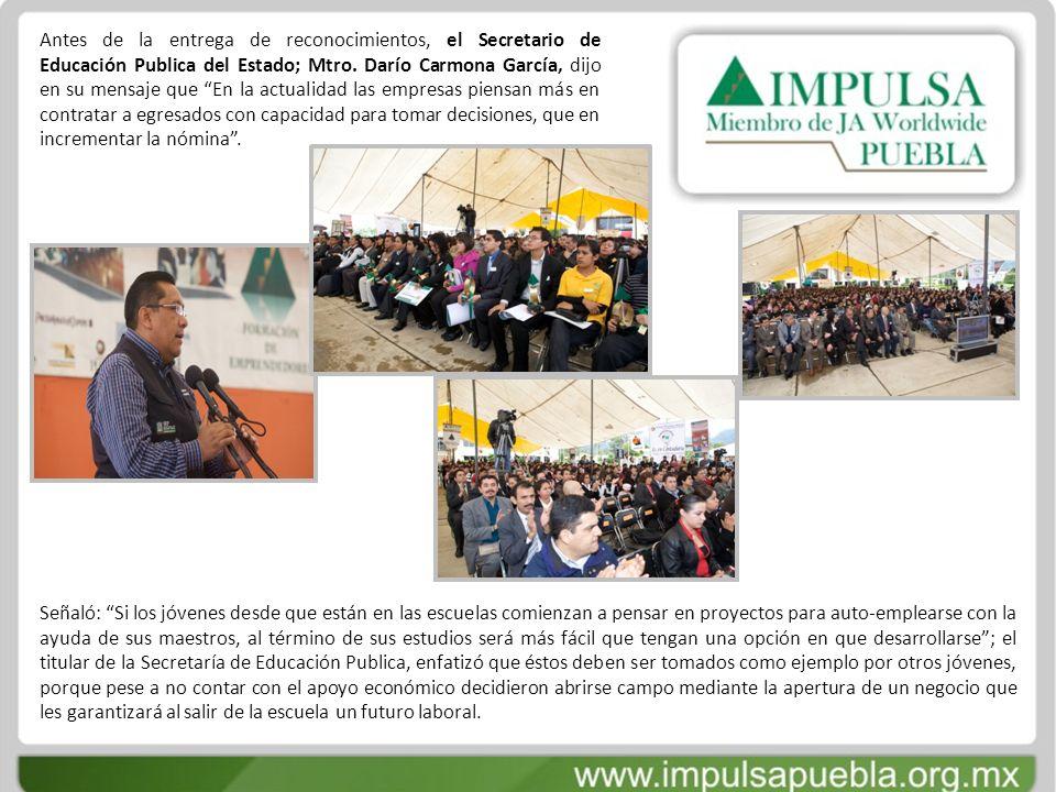 Antes de la entrega de reconocimientos, el Secretario de Educación Publica del Estado; Mtro. Darío Carmona García, dijo en su mensaje que En la actual