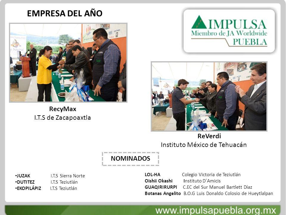 EMPRESA DEL AÑO RecyMax I.T.S de Zacapoaxtla ReVerdi Instituto México de Tehuacán NOMINADOS JUZAK I.T.S Sierra Norte DUTITEZ I.T.S Teziutlán EKOPILÁPI