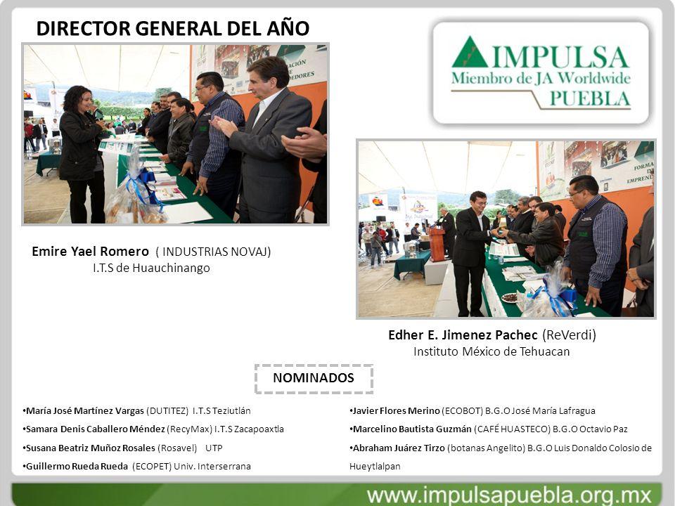 DIRECTOR GENERAL DEL AÑO Emire Yael Romero ( INDUSTRIAS NOVAJ) I.T.S de Huauchinango Edher E. Jimenez Pachec (ReVerdi) Instituto México de Tehuacan NO