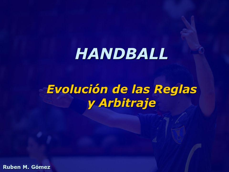 Ruben M. Gómez Evolución de las Reglas y Arbitraje HANDBALL