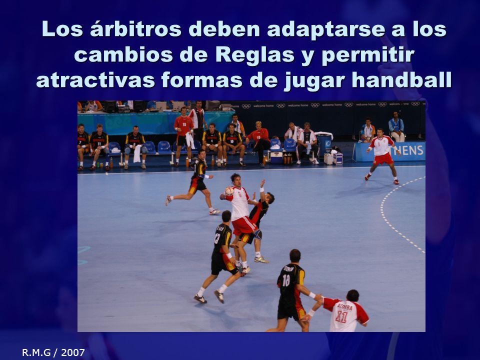Los árbitros deben adaptarse a los cambios de Reglas y permitir atractivas formas de jugar handball R.M.G / 2007
