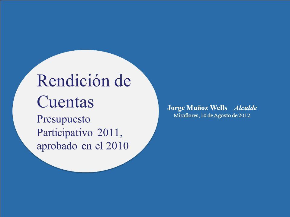 Rendición de Cuentas Presupuesto Participativo 2011, aprobado en el 2010 Rendición de Cuentas Presupuesto Participativo 2011, aprobado en el 2010 Jorge Muñoz Wells Alcalde Miraflores, 10 de Agosto de 2012
