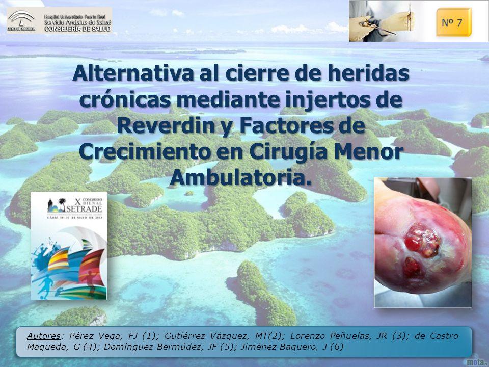 Alternativa al cierre de heridas crónicas mediante injertos de Reverdin y Factores de Crecimiento en Cirugía Menor Ambulatoria. Autores: Pérez Vega, F