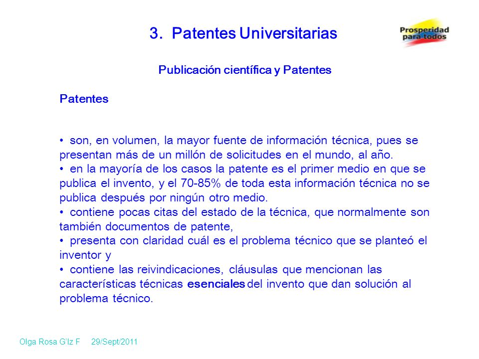 Publicación científica y Patentes Patentes son, en volumen, la mayor fuente de información técnica, pues se presentan más de un millón de solicitudes en el mundo, al año.
