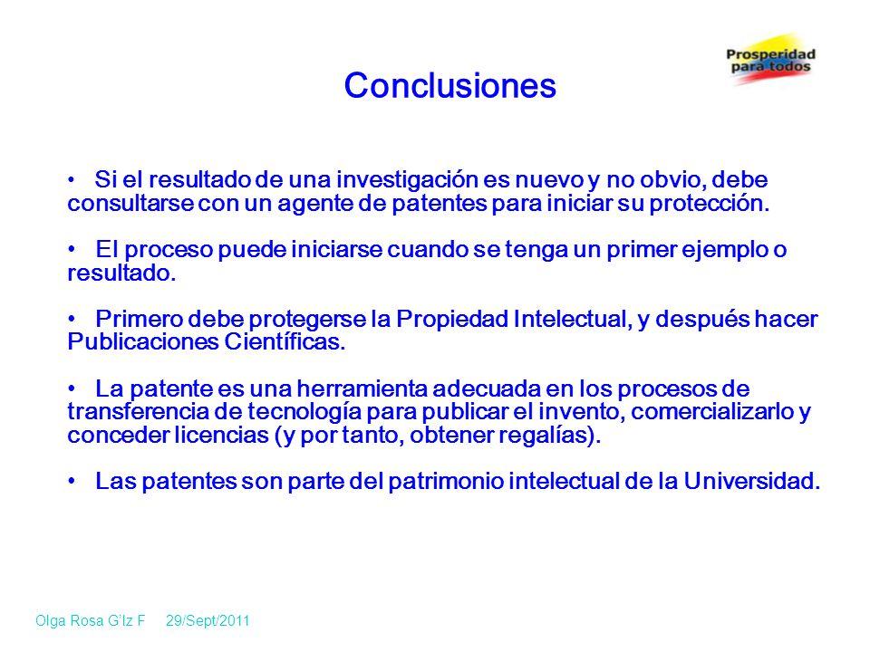 Conclusiones Si el resultado de una investigación es nuevo y no obvio, debe consultarse con un agente de patentes para iniciar su protección.