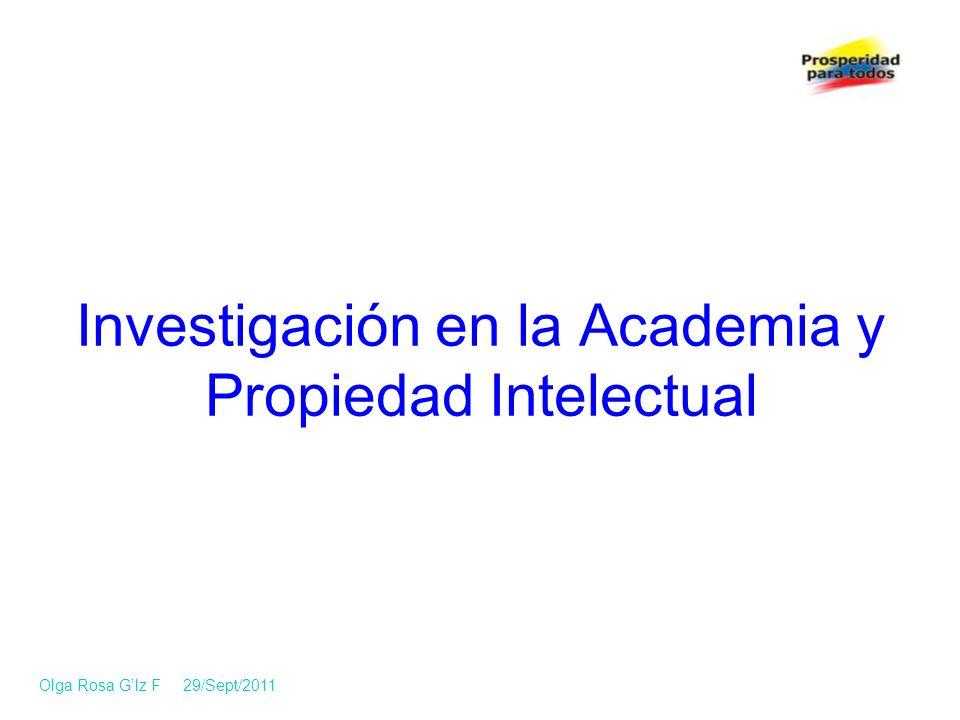 Investigación en la Academia y Propiedad Intelectual Olga Rosa Glz F 29/Sept/2011